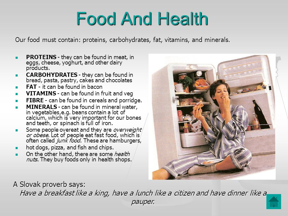 Food And Health PROTEINS - they can be found in meat, in eggs, cheese, yoghurt, and other dairy products.