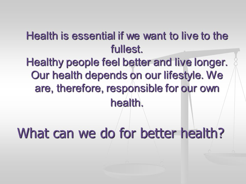Health is essential if we want to live to the fullest.