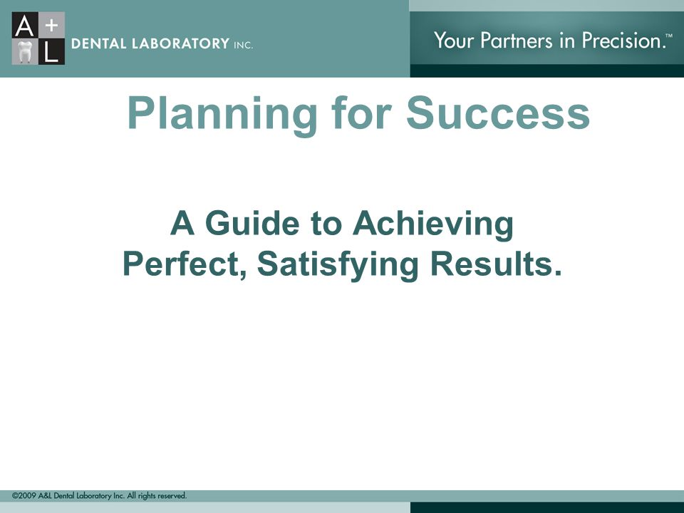Planning for Success A Guide to Achieving Perfect, Satisfying Results.