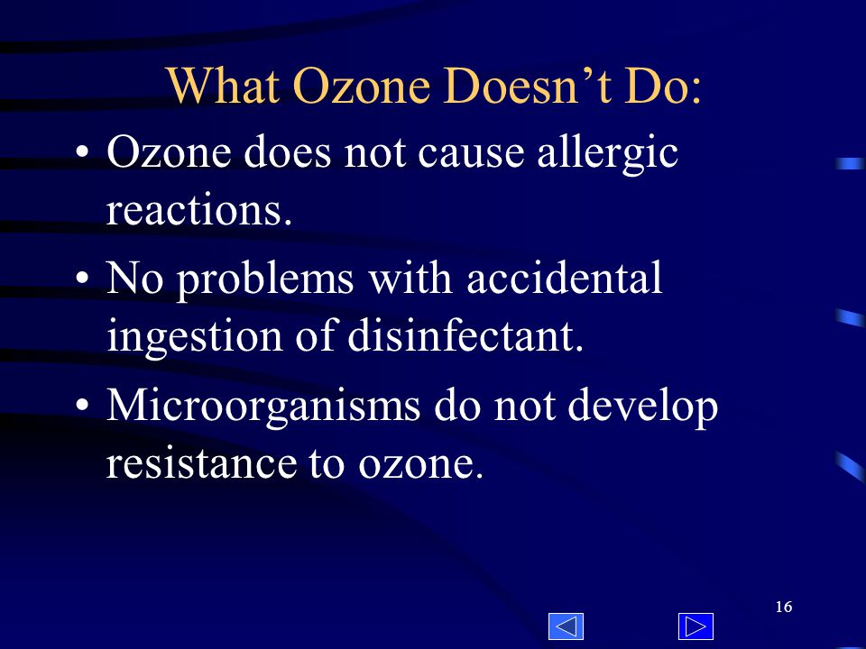15 Answers to frequently asked questions: Ozone disinfection automatically adjusts for variable water flow and quality.