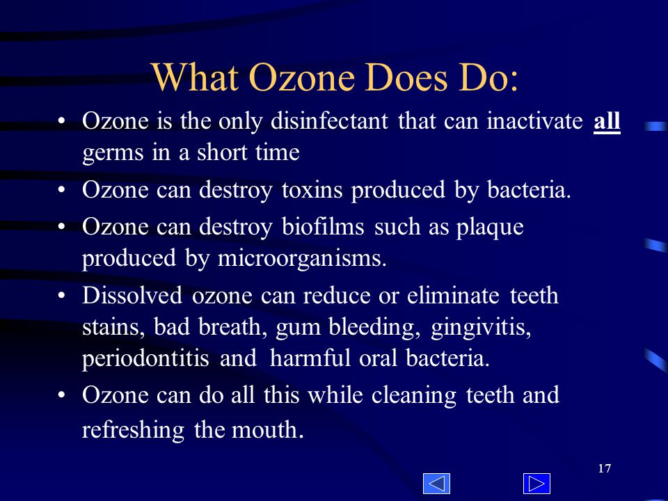 16 What Ozone Doesnt Do: Ozone does not cause allergic reactions.