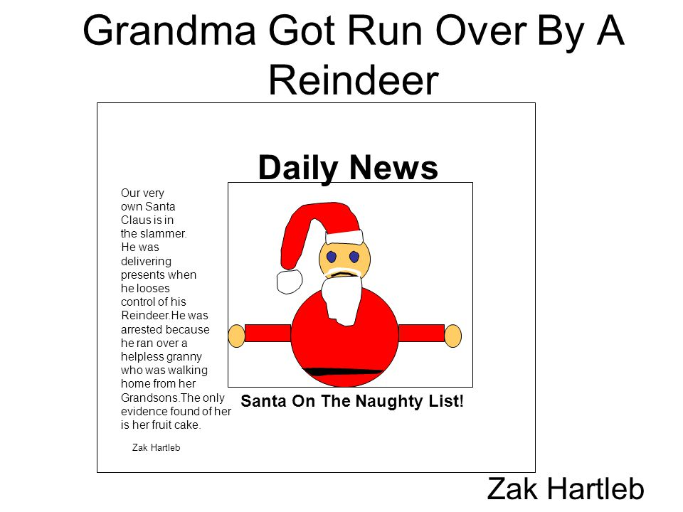 Grandma Got Run Over By A Reindeer Zak Hartleb Daily News Santa On The Naughty List! Our very own Santa Claus is in the slammer. He was delivering pre