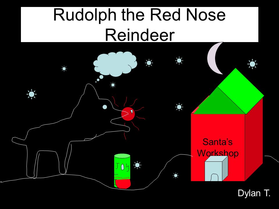 Rudolph the Red Nose Reindeer Dylan T. Santas Workshop