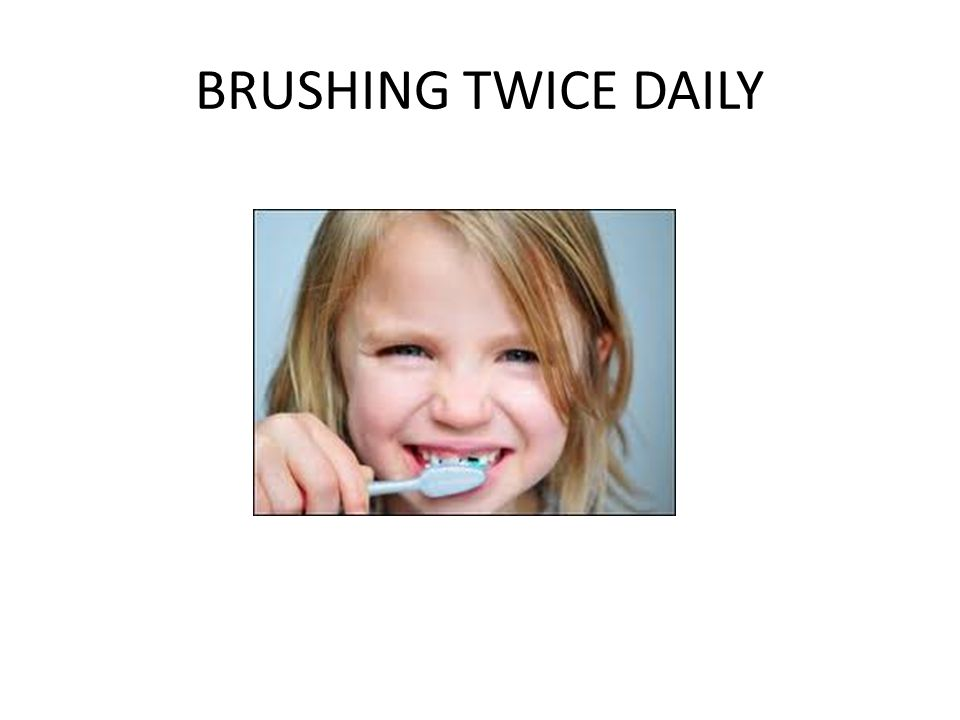 BRUSHING TWICE DAILY