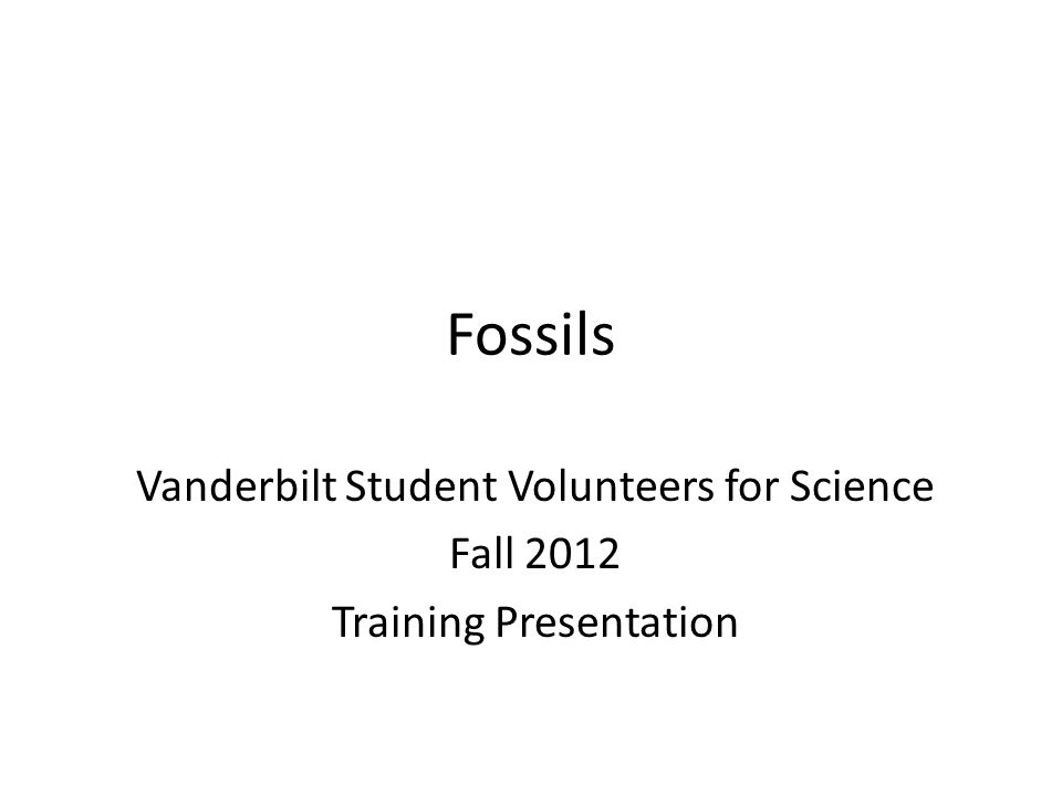 Fossils Vanderbilt Student Volunteers for Science Fall 2012 Training Presentation