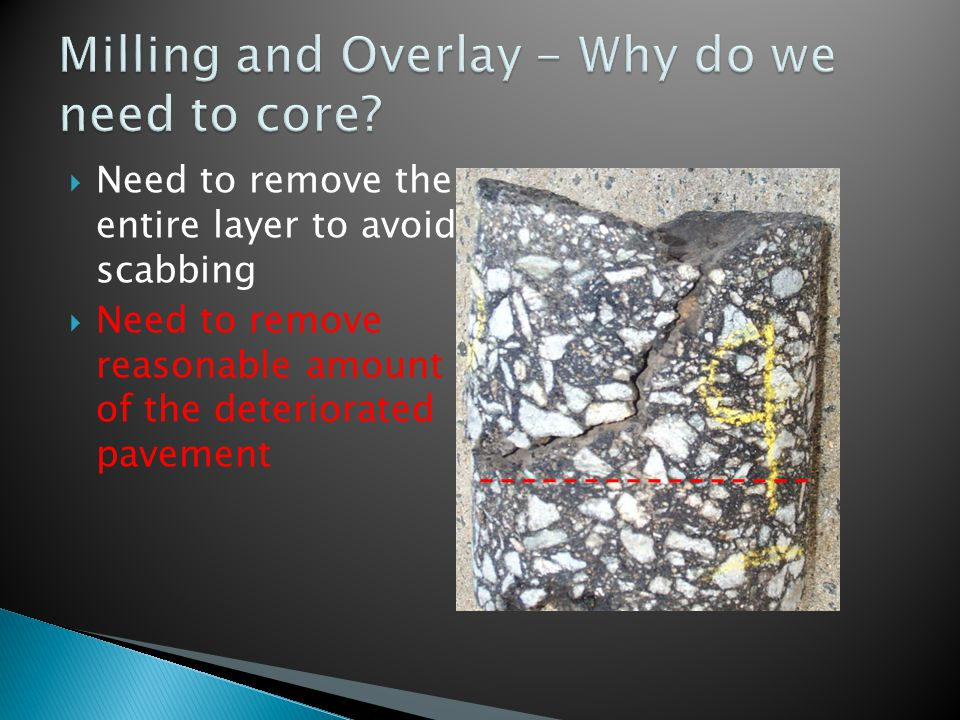 Need to remove the entire layer to avoid scabbing Need to remove reasonable amount of the deteriorated pavement