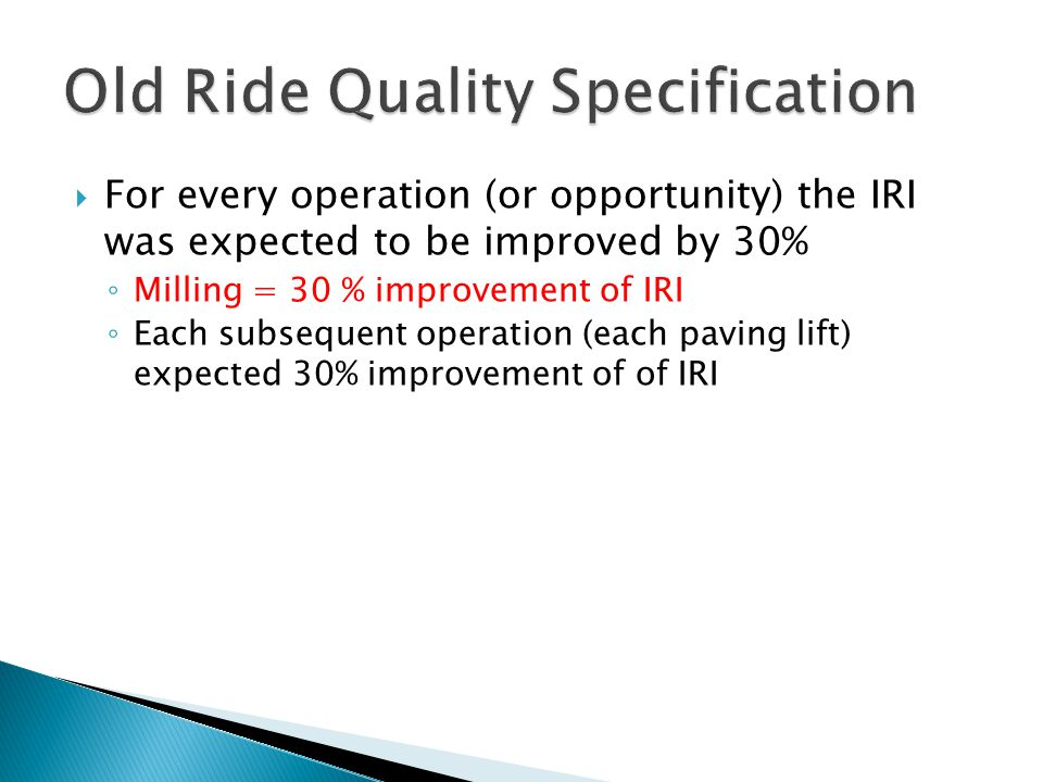 For every operation (or opportunity) the IRI was expected to be improved by 30% Milling = 30 % improvement of IRI Each subsequent operation (each paving lift) expected 30% improvement of of IRI