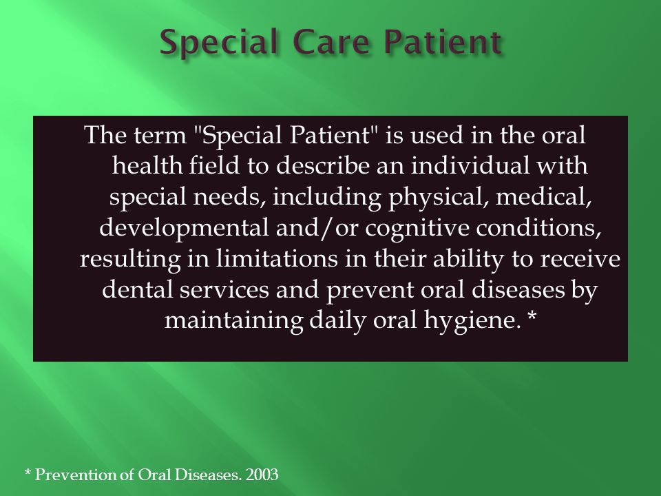 Public Health Associations (American & Canadian) Academy of Dentistry for Persons with Disabilities British Society for Disability & Oral Health Special Care Dentistry Association International Association for Disability & Oral Health