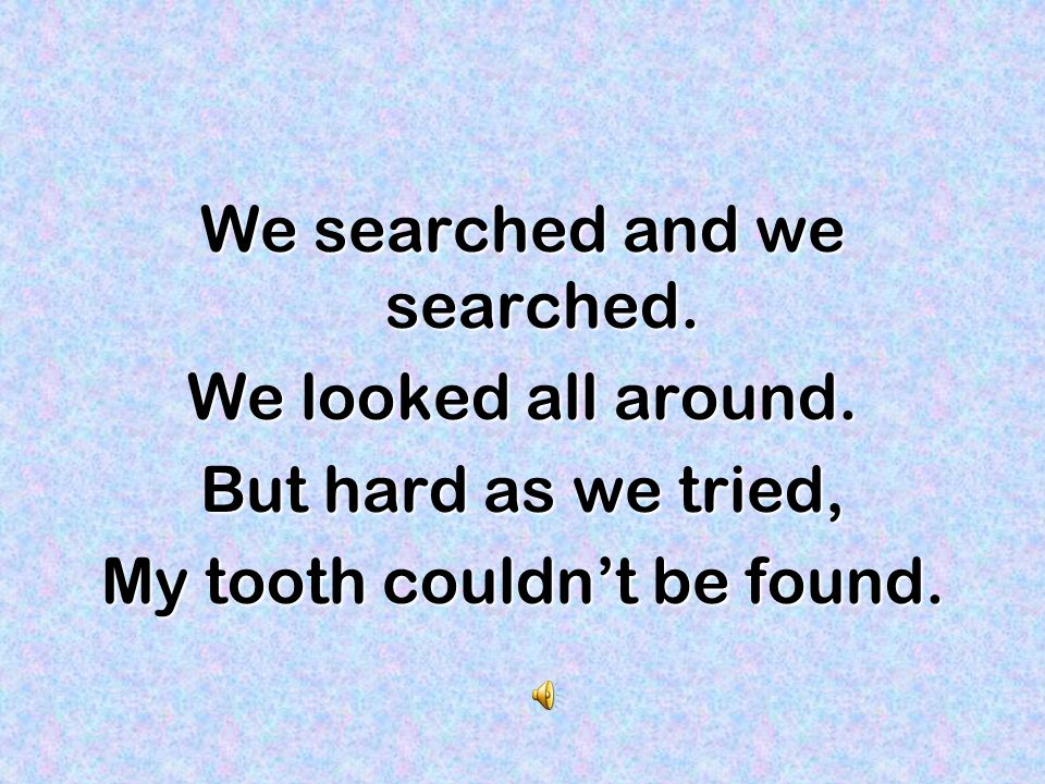 I reached into my pocket. Sure Grandma, I said. But my tooth wasnt there Just a big hole instead.