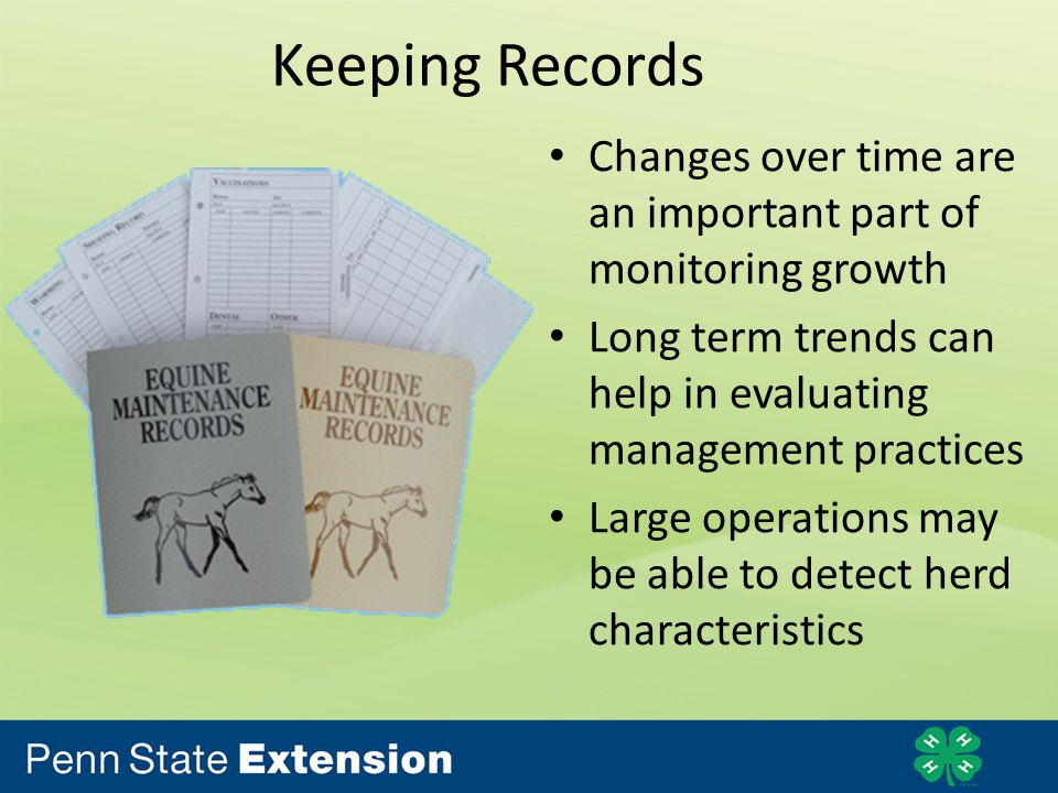 Keeping Records Changes over time are an important part of monitoring growth Long term trends can help in evaluating management practices Large operations may be able to detect herd characteristics