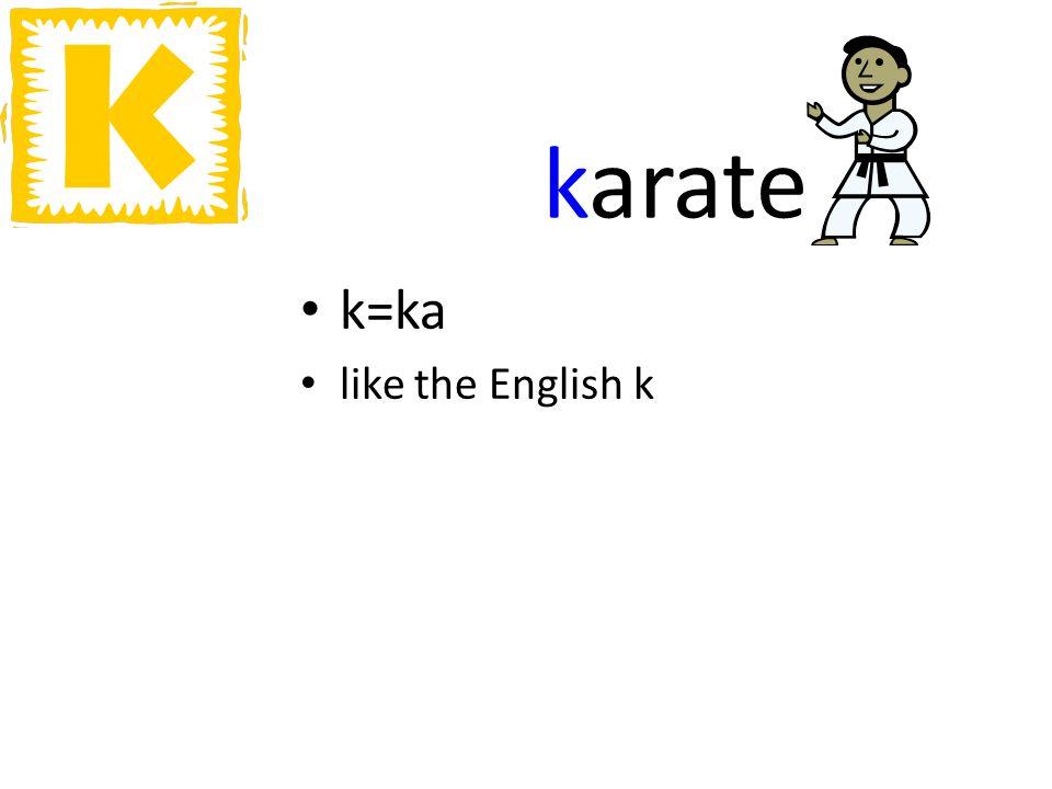 karate k=ka like the English k