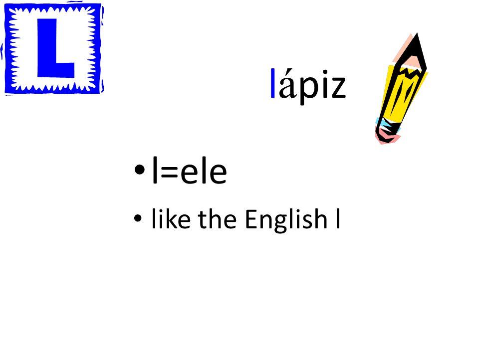 l á piz l=ele like the English l