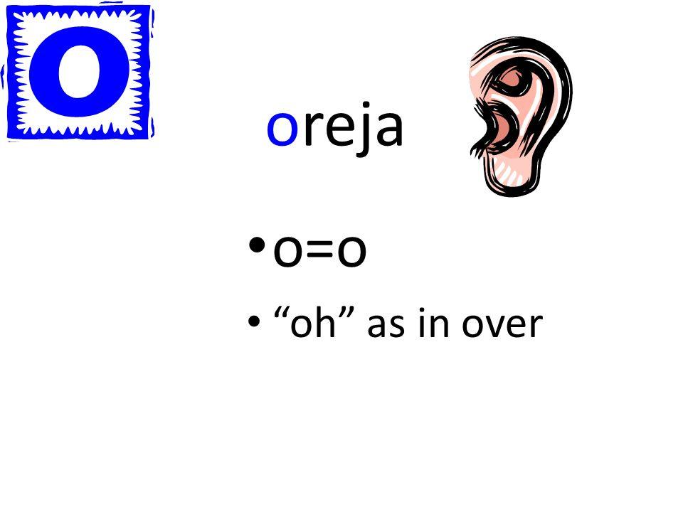 oreja o=o oh as in over