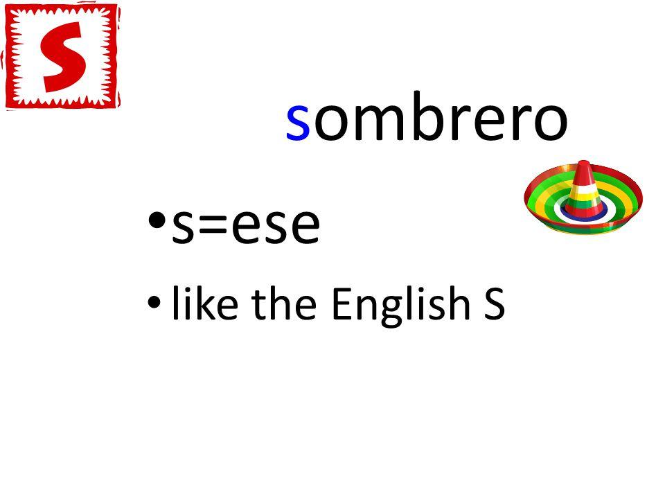 sombrero s=ese like the English S