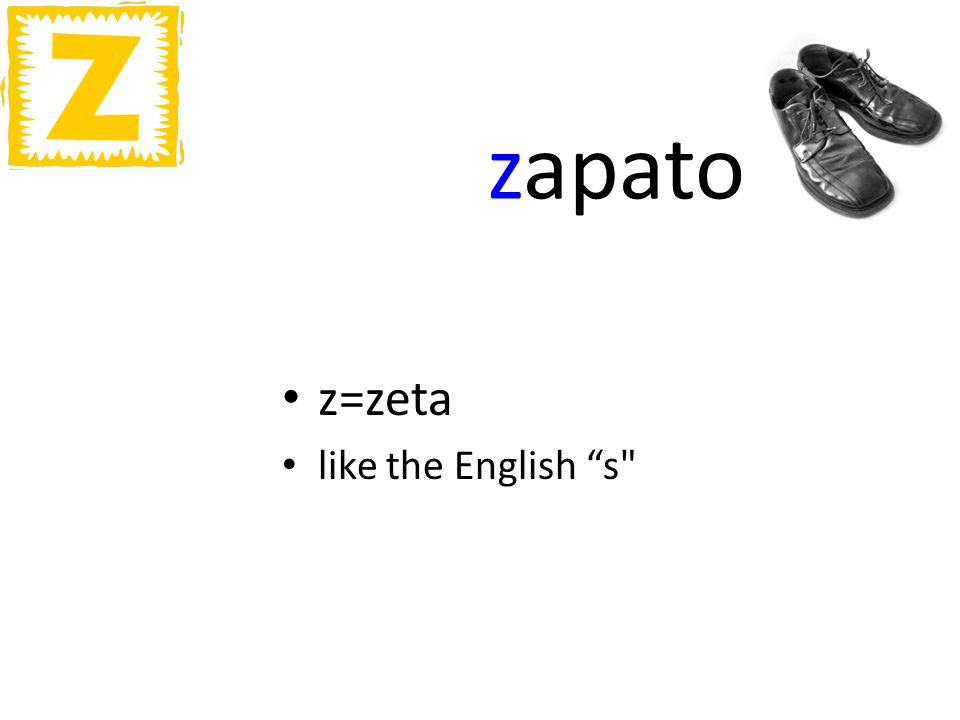 zapato z=zeta like the English s