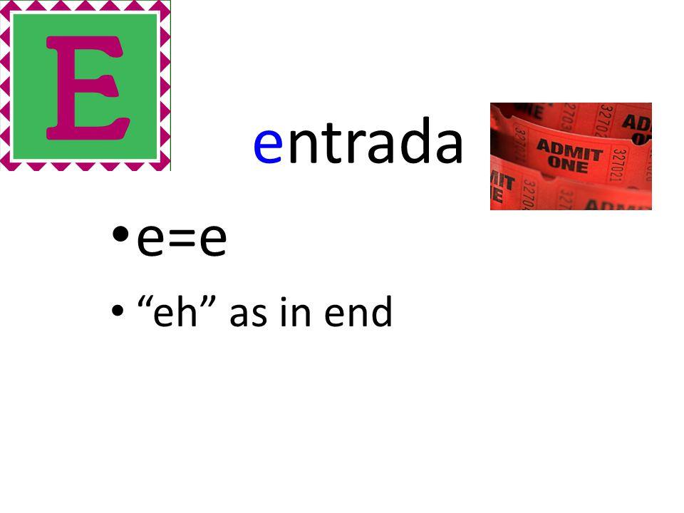 entrada e=e eh as in end