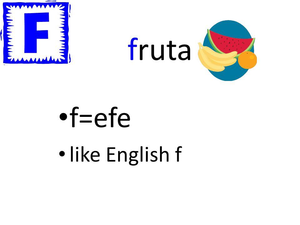 fruta f=efe like English f
