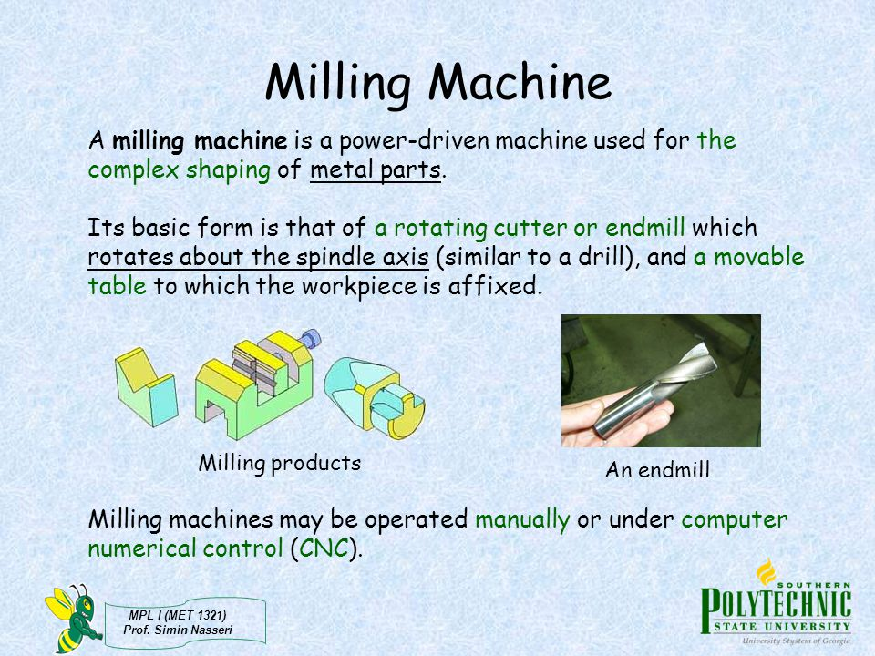MPL I (MET 1321) Prof. Simin Nasseri Test yourself! Is this up milling or down milling? Up milling