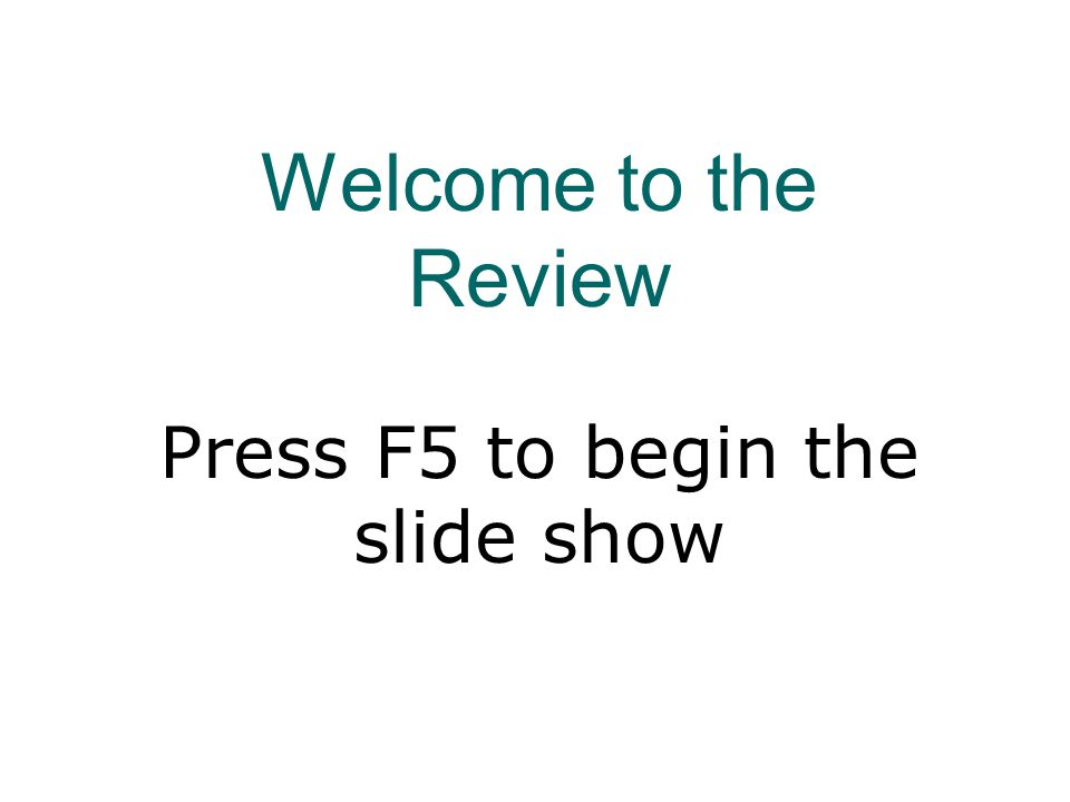 Welcome to the Review Press F5 to begin the slide show