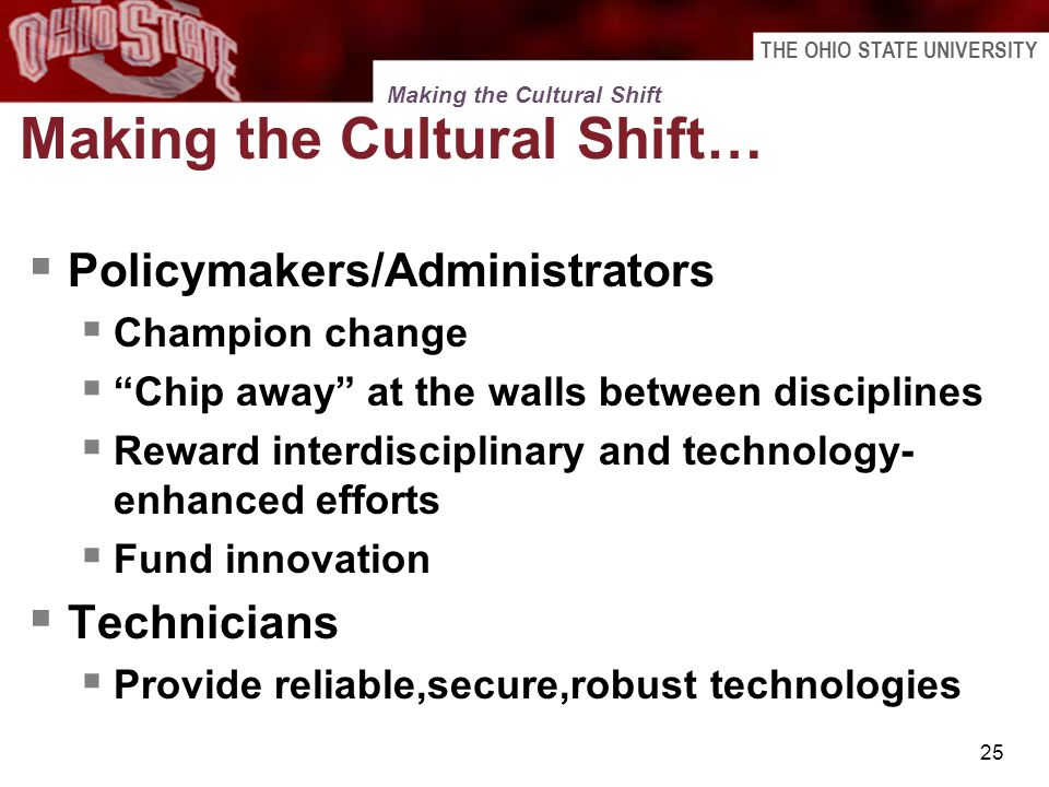 THE OHIO STATE UNIVERSITY 25 Making the Cultural Shift… Policymakers/Administrators Champion change Chip away at the walls between disciplines Reward