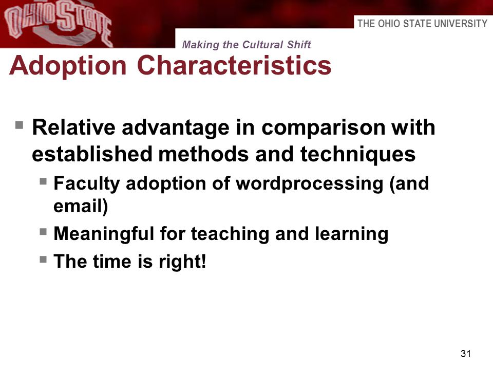 THE OHIO STATE UNIVERSITY 31 Adoption Characteristics Relative advantage in comparison with established methods and techniques Faculty adoption of wor