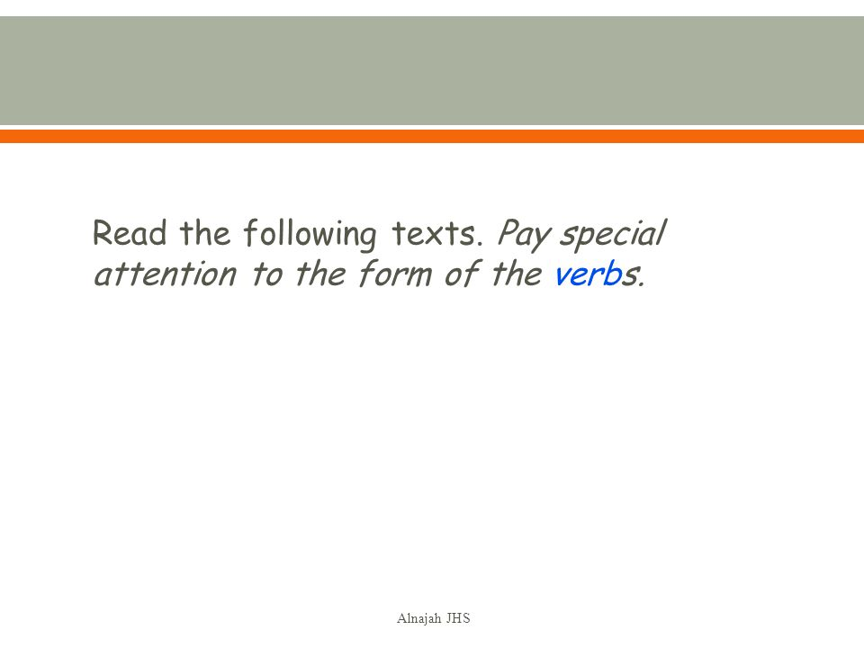 Read the following texts. Pay special attention to the form of the verbs. Alnajah JHS