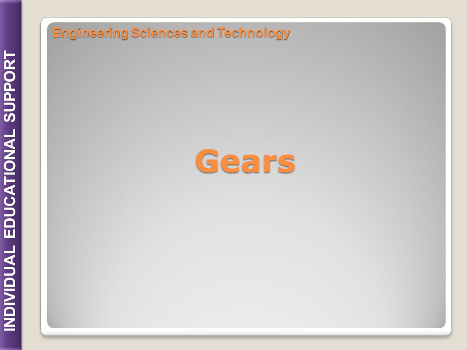 INDIVIDUAL EDUCATIONAL SUPPORT Gears Engineering Sciences and Technology