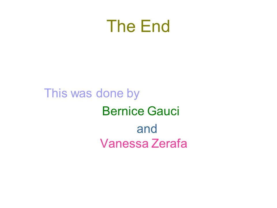 The End This was done by Bernice Gauci and Vanessa Zerafa