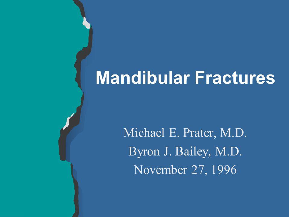 Mandibular Fractures Michael E. Prater, M.D. Byron J. Bailey, M.D. November 27, 1996