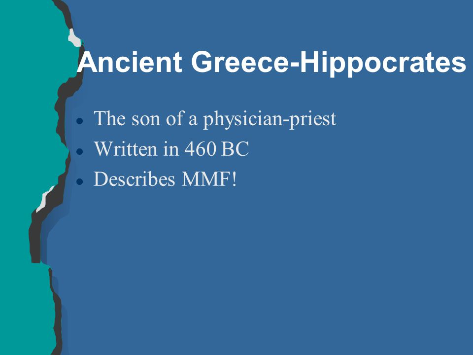 Ancient Greece-Hippocrates l The son of a physician-priest l Written in 460 BC l Describes MMF!