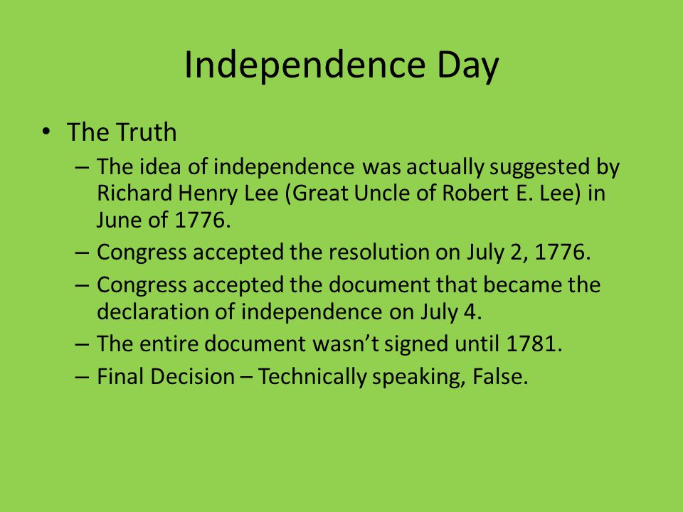 Independence Day The Truth – The idea of independence was actually suggested by Richard Henry Lee (Great Uncle of Robert E. Lee) in June of 1776. – Co