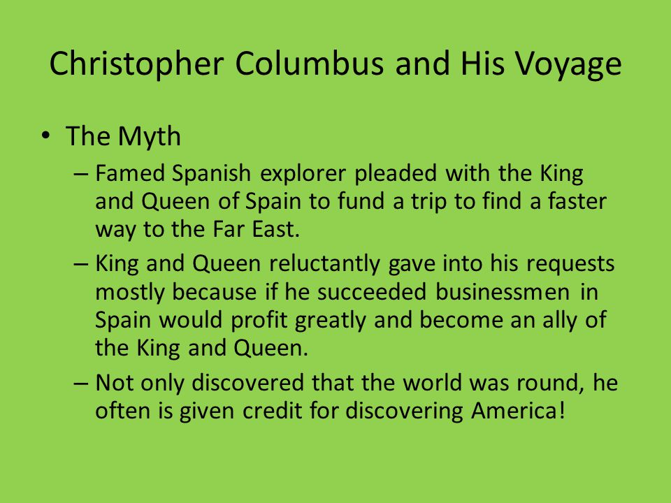 Christopher Columbus and His Voyage The Myth – Famed Spanish explorer pleaded with the King and Queen of Spain to fund a trip to find a faster way to