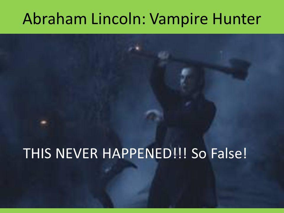 Abraham Lincoln: Vampire Hunter THIS NEVER HAPPENED!!! So False!