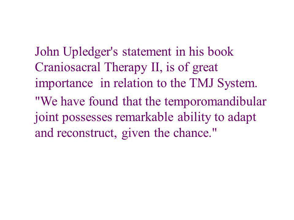 John Upledger's statement in his book Craniosacral Therapy II, is of great importance in relation to the TMJ System.