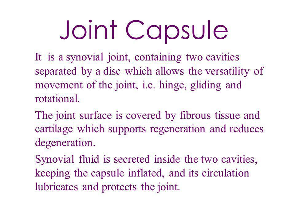Joint Capsule It is a synovial joint, containing two cavities separated by a disc which allows the versatility of movement of the joint, i.e. hinge, g