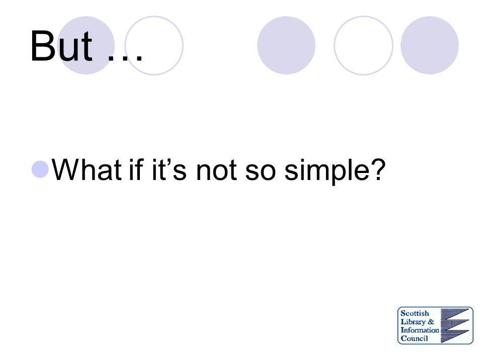 But … What if its not so simple?