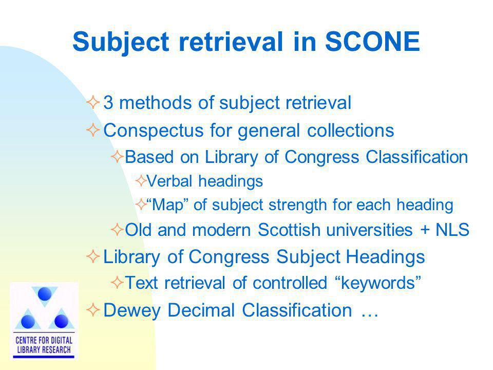 Subject retrieval in SCONE 3 methods of subject retrieval Conspectus for general collections Based on Library of Congress Classification Verbal headin