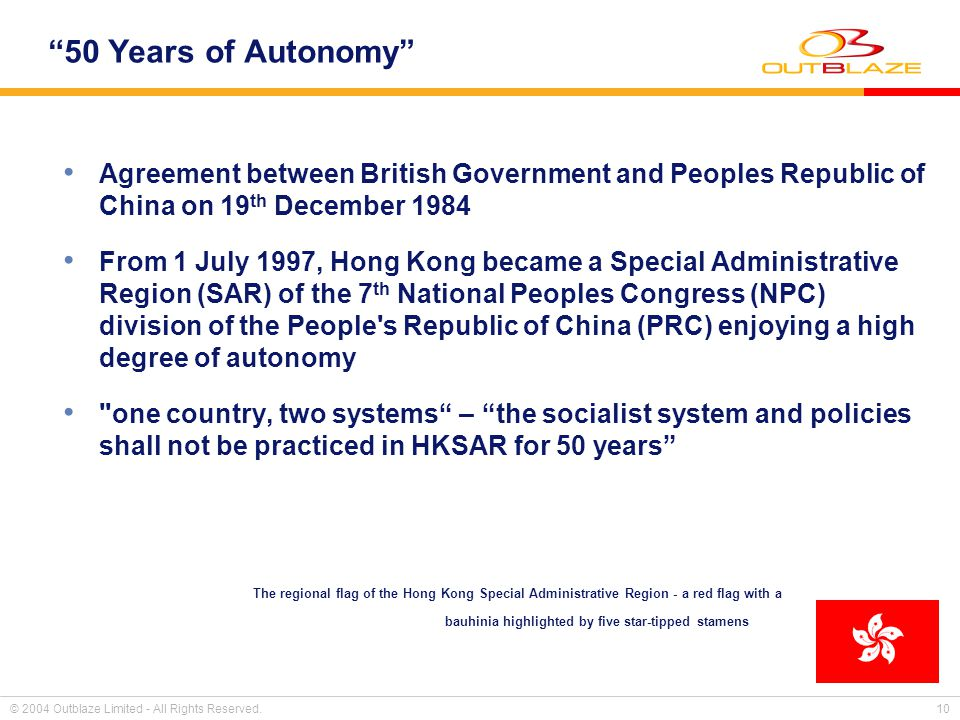 © 2004 Outblaze Limited - All Rights Reserved. 10 50 Years of Autonomy Agreement between British Government and Peoples Republic of China on 19 th Dec