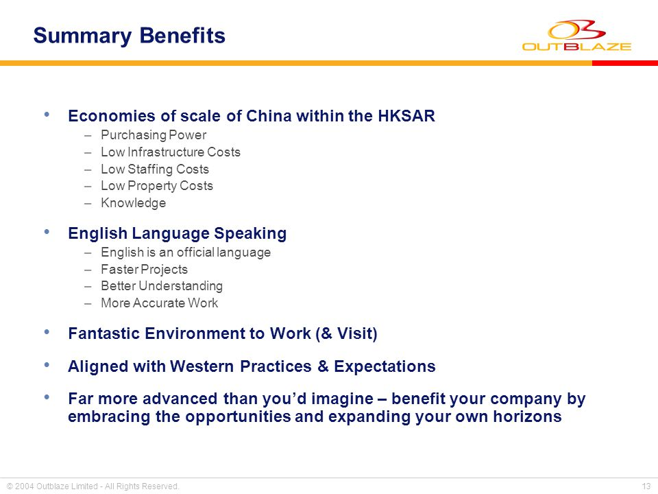 © 2004 Outblaze Limited - All Rights Reserved. 13 Summary Benefits Economies of scale of China within the HKSAR –Purchasing Power –Low Infrastructure