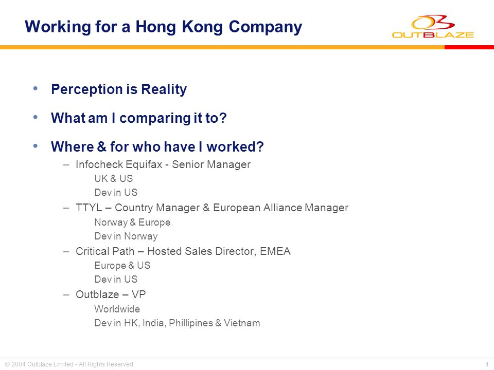 © 2004 Outblaze Limited - All Rights Reserved. 4 Working for a Hong Kong Company Perception is Reality What am I comparing it to? Where & for who have