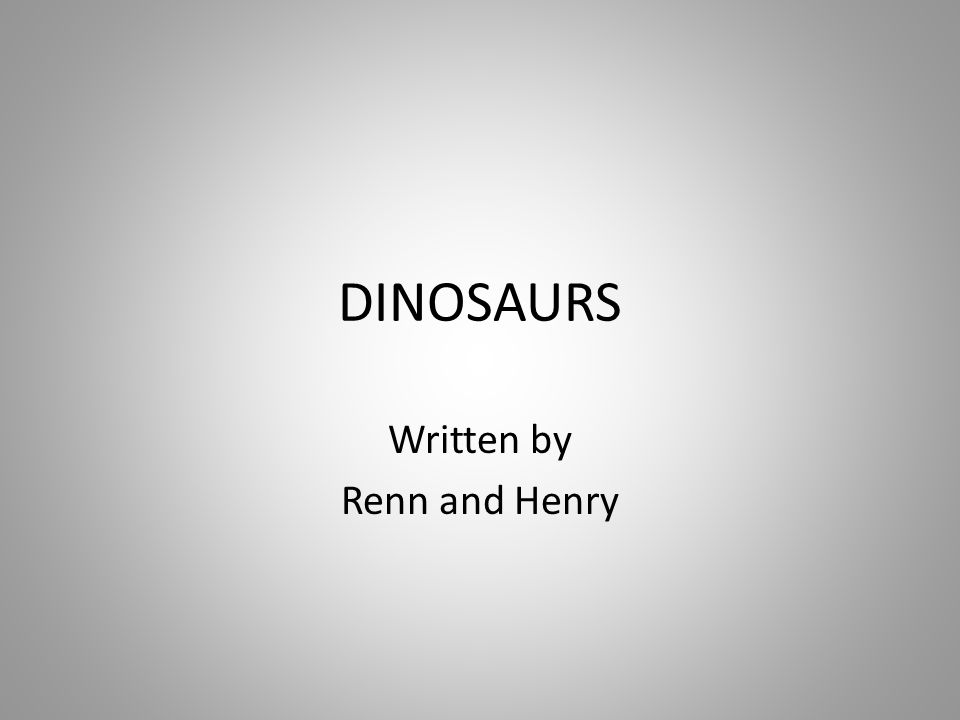 DINOSAURS Written by Renn and Henry