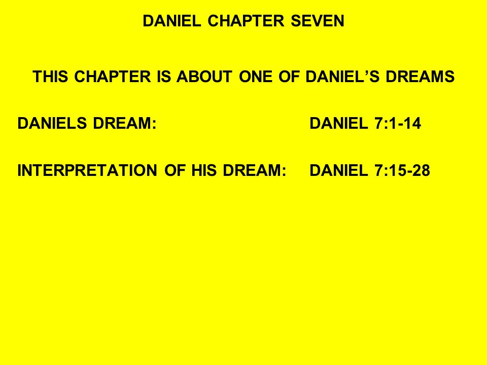 READ:DANIEL 7:1-3 1In the first year of Belshazzar king of Babylon, Daniel had a dream and visions of his head while on his bed.