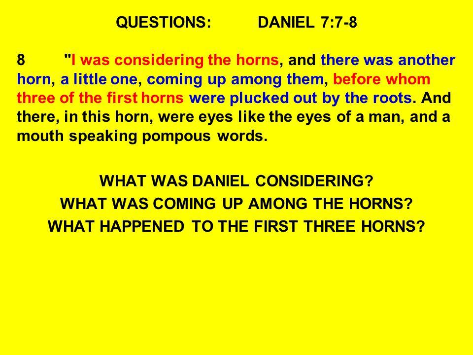 QUESTIONS:DANIEL 7:7-8 8
