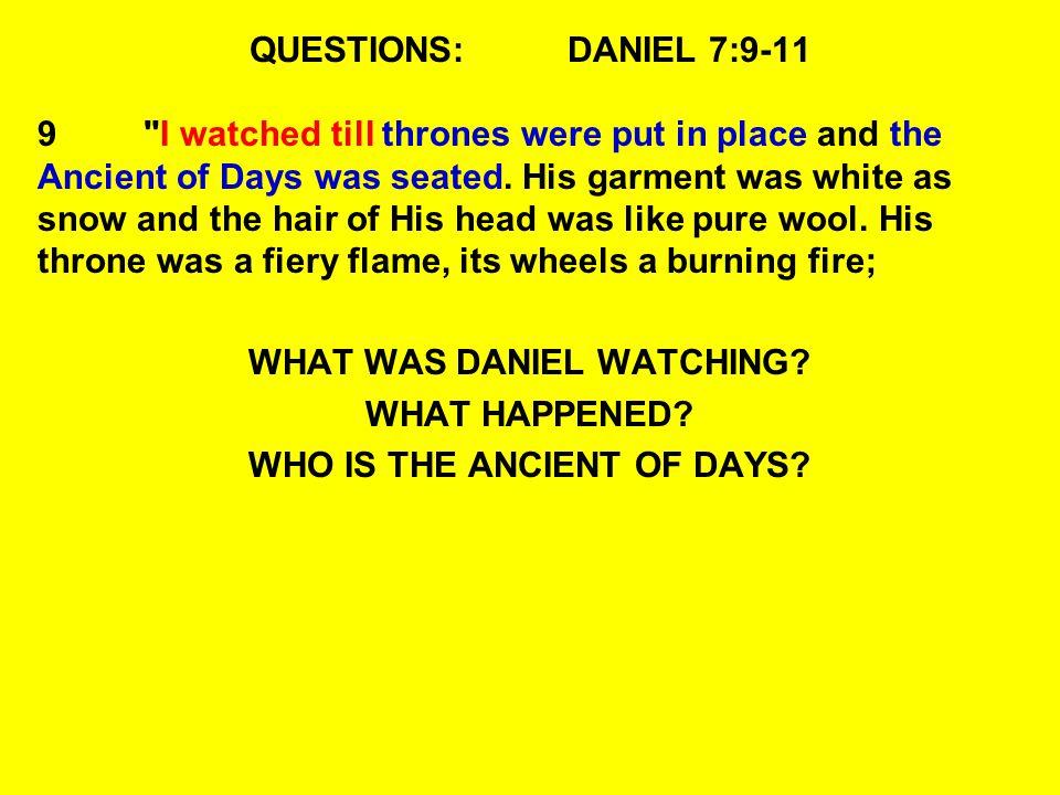 QUESTIONS:DANIEL 7:9-11 9