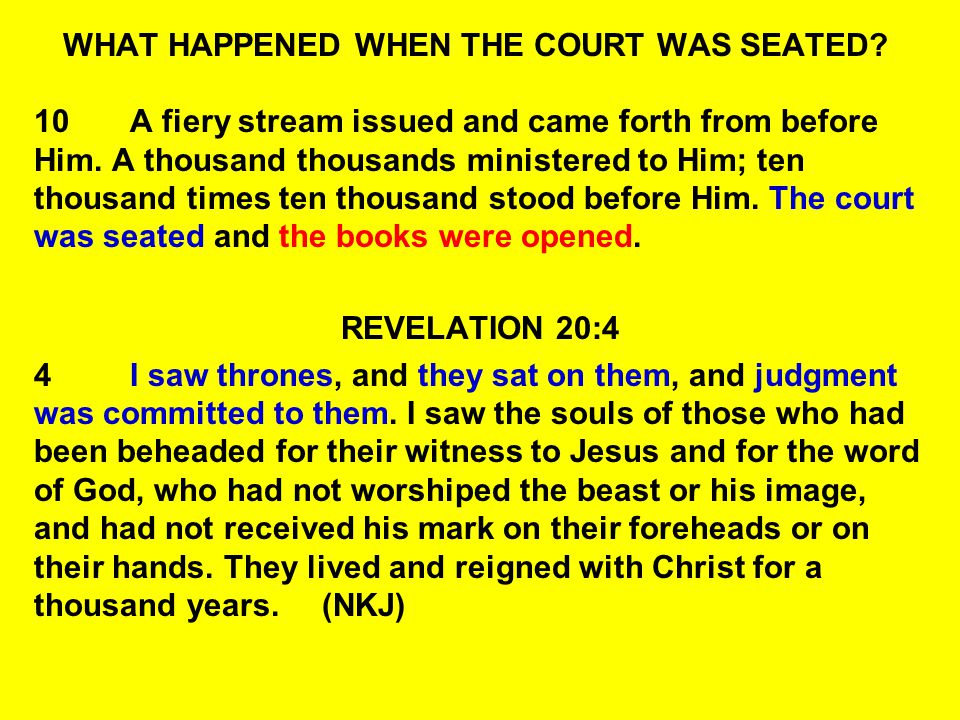 WHAT HAPPENED WHEN THE COURT WAS SEATED? 10A fiery stream issued and came forth from before Him. A thousand thousands ministered to Him; ten thousand