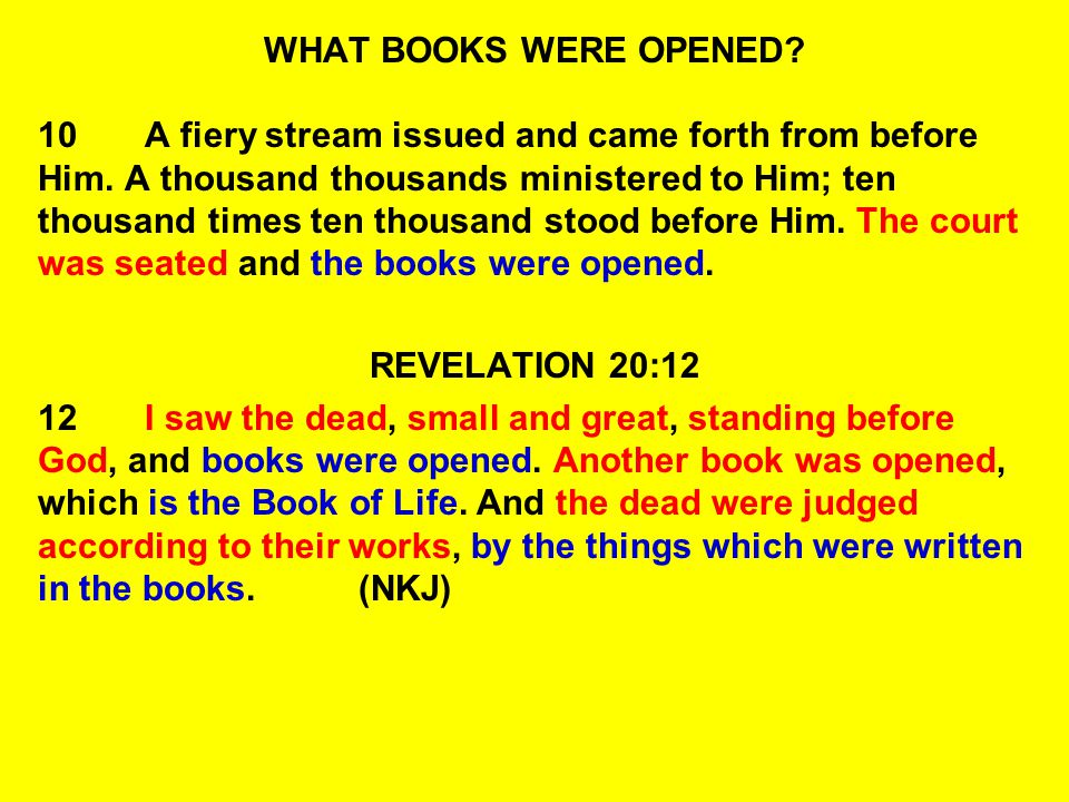 WHAT BOOKS WERE OPENED? 10A fiery stream issued and came forth from before Him. A thousand thousands ministered to Him; ten thousand times ten thousan
