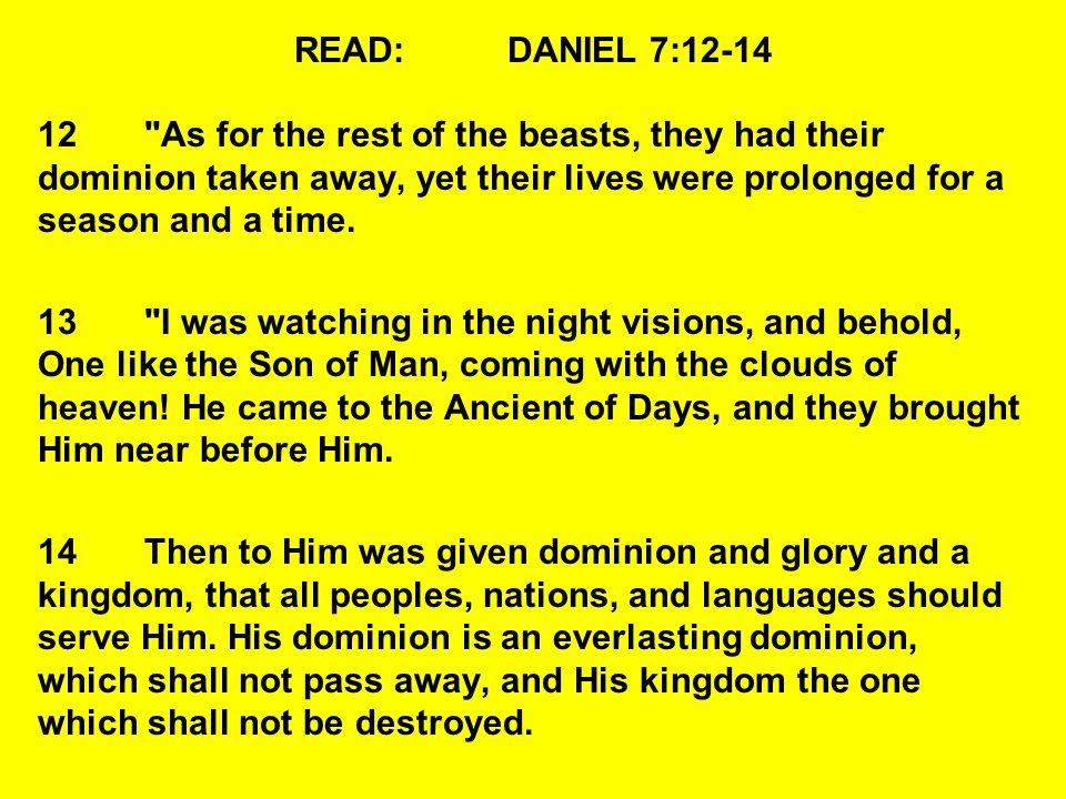 READ:DANIEL 7:12-14 12