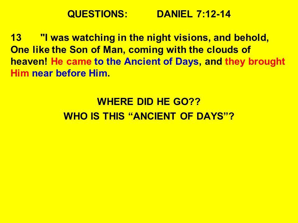 QUESTIONS:DANIEL 7:12-14 13