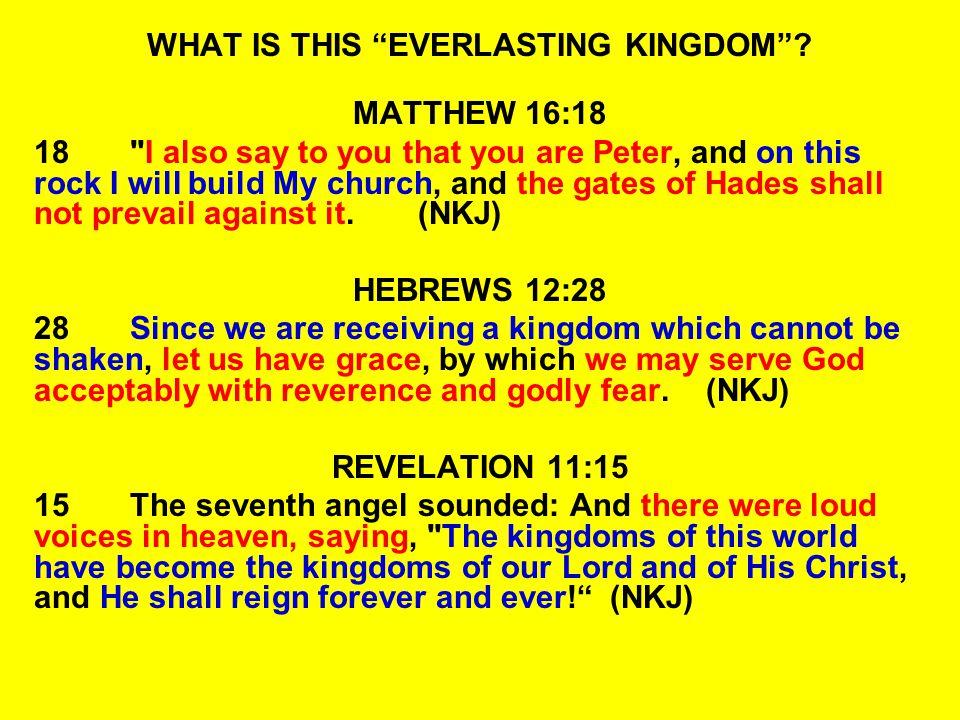 WHAT IS THIS EVERLASTING KINGDOM? MATTHEW 16:18 18