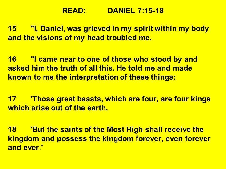 READ:DANIEL 7:15-18 15
